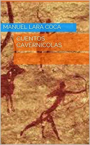 Cuentos cavernícolas  by  Manuel Lara Coca