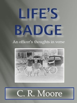 Lifes Badge: An Officers thoughts in verse C. R. Moore