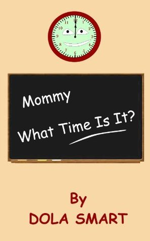 Mommy What Time Is It?  by  Dola Smart