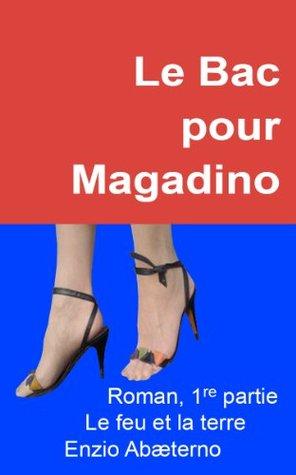Le Bac pour Magadino, Roman, 1re Partie, Le feu et la terre  by  Enzio Abæterno