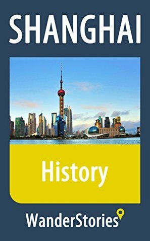 History of Shanghai - as told  by  the best local guide by Wander Stories
