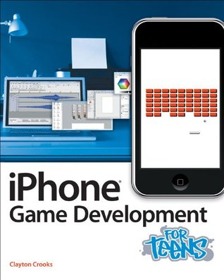 iPhone Game Development for Teens (For Teens (Course Technology))  by  Clayton Crooks