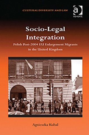 Socio-Legal Integration: Polish Post-2004 EU Enlargement Migrants in the United Kingdom  by  Agnieszka, Dr Kubal