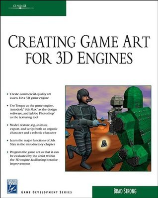 Creating Game Art for 3D Engines Brad Strong