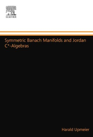 Symmetric Banach Manifolds and Jordan C*-Algebras. North-Holland Mathematics Studies, Volume 104.  by  Harald Upmeier