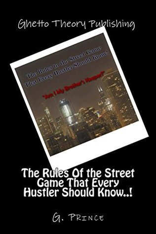 The Rules Of the Street Game That Every Hustler Should Know..! G. Prince