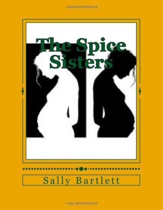 The Spice Sisters  by  Sally Wynne Bartlett