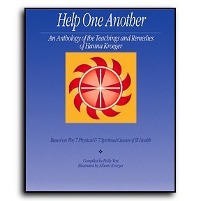Help One Another, An Anthology of the Teachings and Remedies of Hanna Kroeger  by  Holly Vest