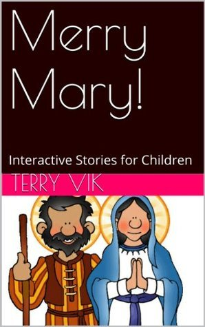 Merry Mary! (Sunday School Interactive Stories Book 2)  by  Terry Vik