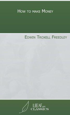 How to make Money Edwin Troxell Freedley