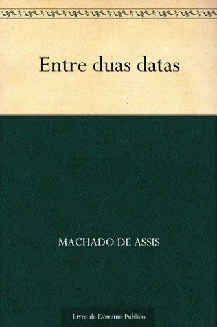 Entre Duas Datas Machado de Assis