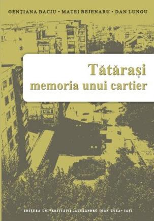 Tătăraşi: memoria unui cartier Genţiana Baciu