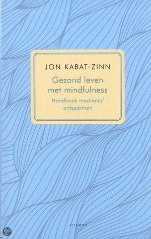 Gezond Leven met Mindfulness: Handboek Meditatief Ontspannen Jon Kabat-Zinn
