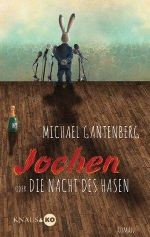 Jochen oder Die Nacht des Hasen Michael Gantenberg