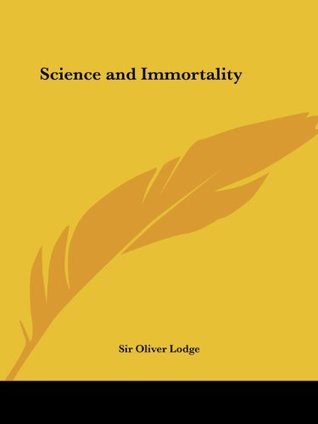 Science and Immortality  by  Oliver Lodge