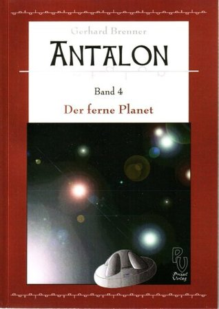 Antalon Band 4: Der ferne Planet  by  Gerhard Brenner