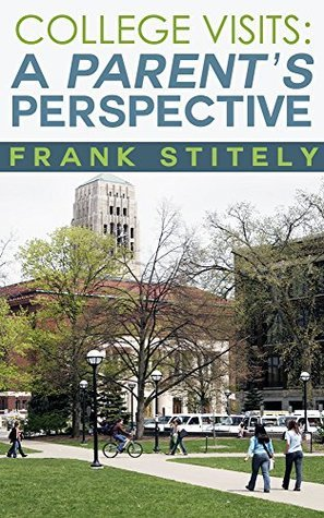 College Visits: A Parents Perspective Frank Stitely