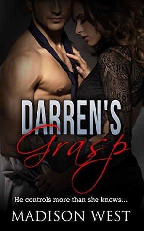 Darrens Grasp: Possesive alpha male romance, billionaire, control freak (Under his control Book 1)  by  Madison West