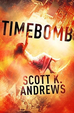 TimeBomb: The TimeBomb Trilogy: Book 1  by  Scott K. Andrews