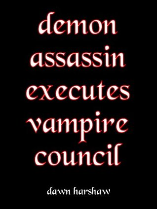Demon Assassin Executes Vampire Council [Zombies VS Vampires VS Demons]  by  Dawn Harshaw
