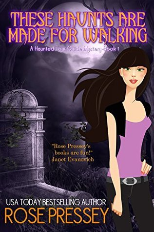 These Haunts Are Made For Walking (Haunted Tour Guide Mystery #1)  by  Rose Pressey
