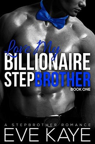 Love My Billionaire Stepbrother: A Steamy BBW Stepbrother Romance Eve Kaye