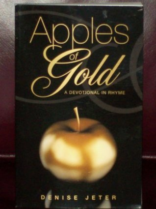Apples of Gold, a Devotional in Rhyme Denise Jeter