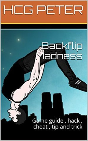 Backflip Madness: Game guide , hack , cheat , tip and trick HCG PETER