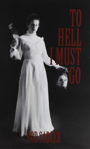To Hell I Must Go: The True Story of Michigans Lizzie Borden  by  Rod Sadler