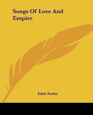 Songs Of Love And Empire E. Nesbit