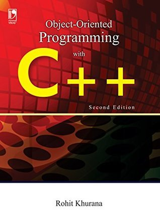 OBJECT ORIENTED PROGRAMMING WITH C++ 2ND EDITION  by  Rohit Khurana