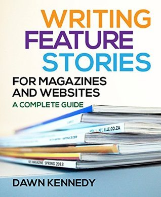 Writing Features: For magazines and websites  by  Dawn Kennedy
