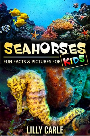 Seahorses: Fun Facts & Pictures For Kids Lilly Carle