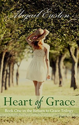 Heart of Grace (Return to Grace Trilogy #1)  by  Abigail Easton