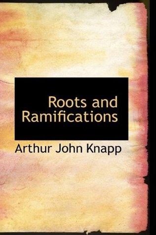 Roots and Ramifications Arthur John Knapp