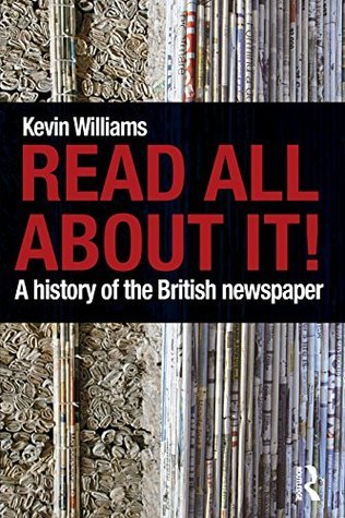Read All about It!: A History of the British Newspaper Kevin Williams
