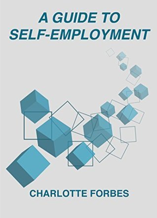 A Guide to Self-Employment  by  Charlotte Forbes