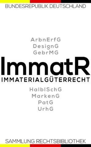Texte zum Immaterialgüterrecht - Arbeitnehmererfindungsgesetz (ArbnErfG) Designgesetz (DesignG), Gebrauchsmustergesetz(GebrMG), Halbleiterschutzgesetz ... Gesetze 34)  by  Bundesrepublik Deutschland