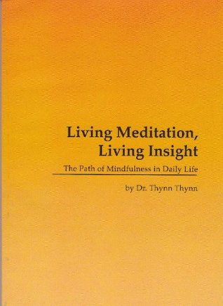 Living Meditation, Living Insight: The Path of Mindfulness in Daily Life Dr Thynn Thynn
