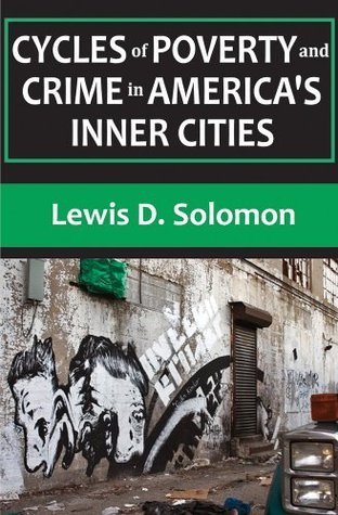 Cycles of Poverty and Crime in Americas Inner Cities: 0 Lewis D. Solomon