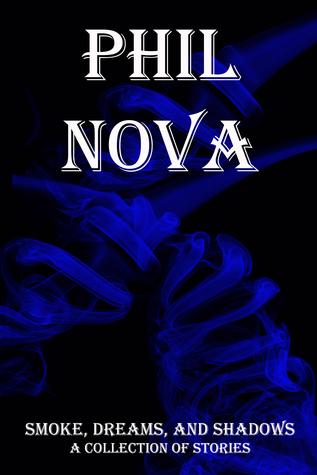 Smoke, Dreams, and Shadows Phil Nova
