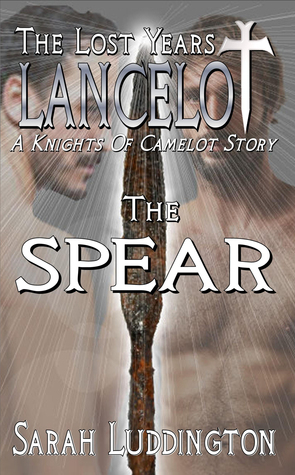 Lancelot: The Lost Years: The Spear Sarah Luddington