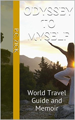 Odyssey to Myself: World Travel Guide and Memoir  by  P.C. Zick