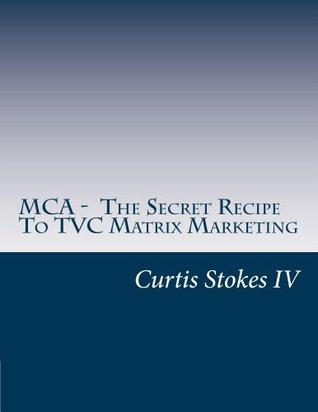 MCA - The Secret Recipe To TVC Matrix Marketing Curtis Stokes