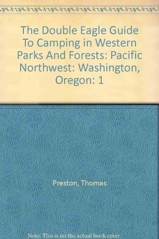 The Double Eagle Guide To Camping in Western Parks And Forests: Pacific Northwest: Washington, Oregon  by  Thomas Preston
