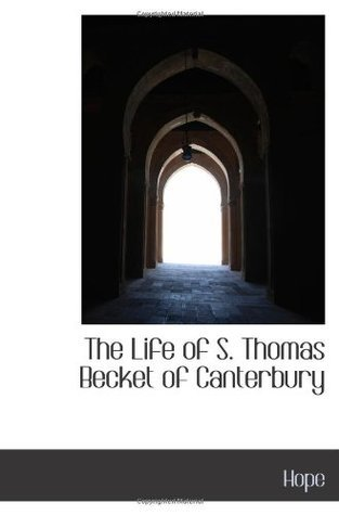 The Life of S. Thomas Becket of Canterbury  by  Hope