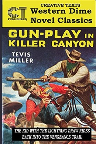 Gun Play in Killer Canyon (Creative Texts Dime Novel Western Classics Book 1)  by  Tevis Miller
