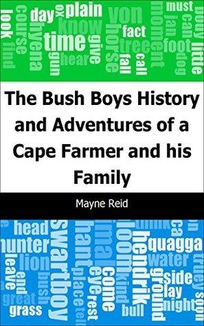 The Bush Boys: History and Adventures of a Cape Farmer and his Family Thomas Mayne Reid