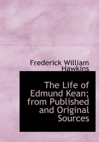 The Life of Edmund Kean Volume 1  by  Frederick William Hawkins