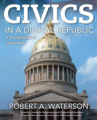 Civics in a Digital Republic: A Transformative Curriculum Robert A. Waterson